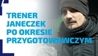 WYWIAD | Trener Bartłomiej Janeczek podsumowuje okres przygotowawczy 2019/20