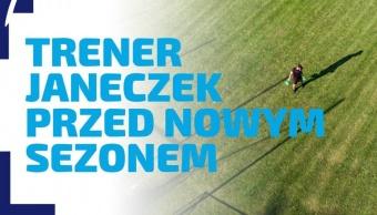 WYWIAD   Trener Janeczek o nadchodzącym sezonie 2021/22